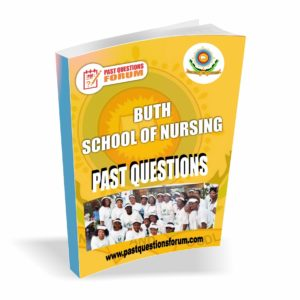 BUTH School of Nursing Past Questions and Answers