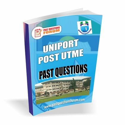 University of Port Harcourt UNIPORT Post UTME Past Questions And Answers PDF